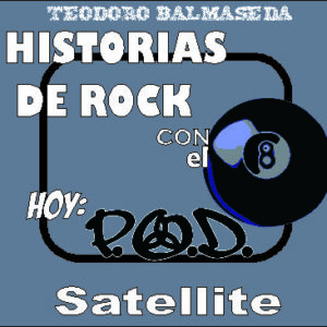 Historias de Rock con el 8: P.O.D. Satellite
